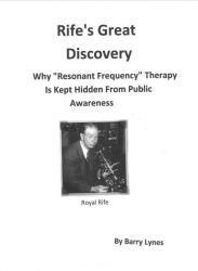 "Book: Rife's Great Discovery: Why ""Resonant Frequency"" Therapy Is Kept Hidden From Public Awareness"